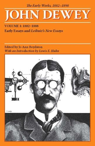 The Early Works of John Dewey, Volume 1, 1882 - 1898: Early Essays and Leibniz's New Essays, 1882-1888 (Paperback)