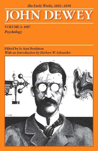 The Collected Works of John Dewey v. 2; 1887, Psychology: The Early Works, 1882-1898 (Paperback)