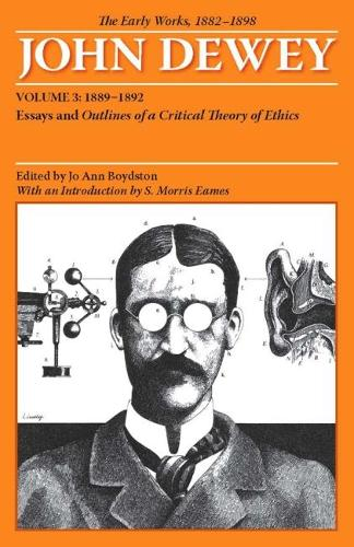 The The Early Works of John Dewey: The Early Works of John Dewey, Volume 3, 1882 - 1898 1882 - 1898 Volume 3 (Paperback)