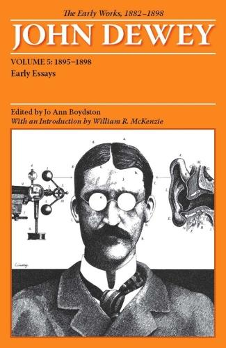 The Early Works of John Dewey, Volume 5, 1882 - 1898: Early Essays, 1895-1898 (Paperback)