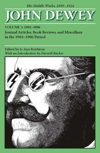 The Middle Works of John Dewey, Volume 3, 1899 - 1924: Journal Articles, Book Reviews, and Miscellany in the 1903-1906 Period (Paperback)