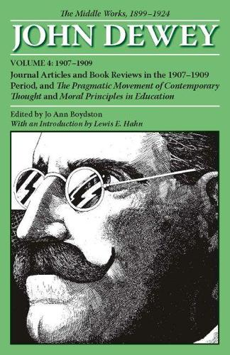 The The Collected Works of John Dewey: The Collected Works of John Dewey v. 4; 1907-1909, Journal Articles and Book Reviews in the 1907-1909 Period, and the Pragmatic Movement of Contemporary Thought and Moral Principles in Education 1907-1909, Journal Articles and Book Reviews in the 1907-1909 Period, and the Pragmatic Movement of Contemporary Thought and Moral Principles in Education Volume 4 (Paperback)