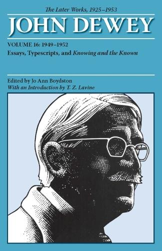The Later Works of John Dewey 1925-1953, Volume 16: 1949-1952 Essays, Typescripts, and Knowing and the Known (Paperback)