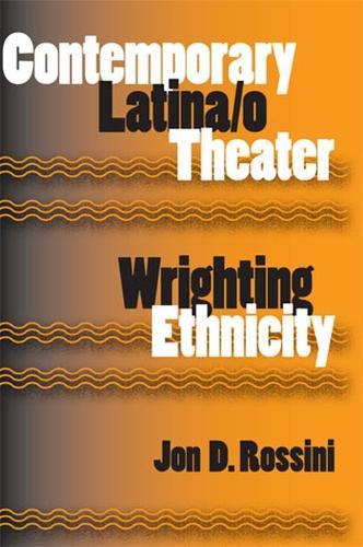Contemporary Latina/o Theater: Wrighting Ethnicity (Paperback)