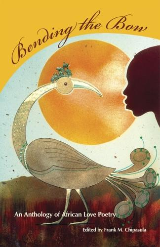 Bending the Bow: An Anthology of African Love Poetry (Paperback)