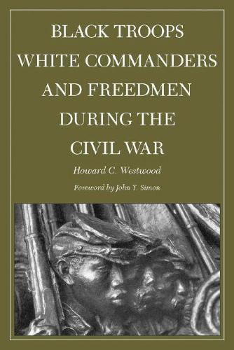 Black Troops, White Commanders, and Freedmen During the Civil War (Paperback)