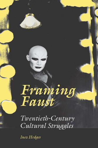 Framing Faust: Twentieth-century Cultural Struggles (Paperback)
