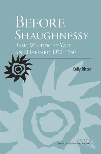 Before Shaughnessy: Basic Writing at Yale and Harvard, 1920-1960 - Studies in Writing and Rhetoric (Paperback)