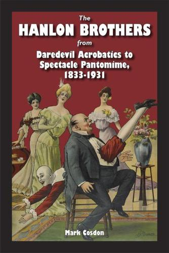 The Hanlon Brothers: From Daredevil Acrobatics to Spectacle Pantomime, 1833-1931 (Paperback)