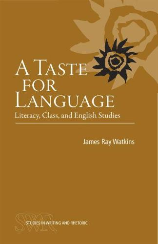 A Taste for Language: Literacy, Class, and English Studies - Studies in Writing and Rhetoric (Paperback)