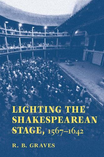 Lighting the Shakespearean Stage, 1567-1642 (Paperback)
