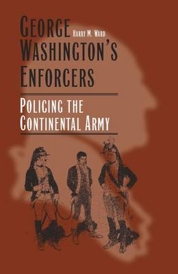 George Washington's Enforcers: Policing the Continental Army (Paperback)