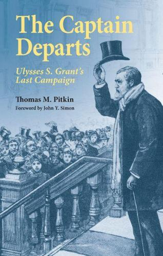 The Captain Departs: Ulysses S. Grant's Last Campaign (Paperback)