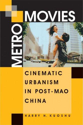 Metro Movies: Cinematic Urbanism in Post-mao China (Paperback)