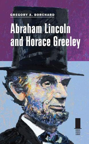 Abraham Lincoln and Horace Greeley (Paperback)