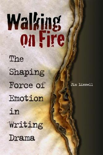 Walking on Fire: The Shaping Force of Emotion in Writing Drama (Paperback)
