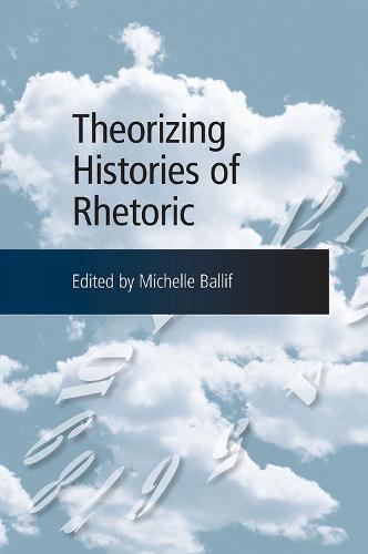Theorizing Histories of Rhetoric (Paperback)