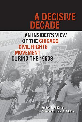 A Decisive Decade: An Insider's View of the Chicago Civil Rights Movement during the 1960s (Hardback)