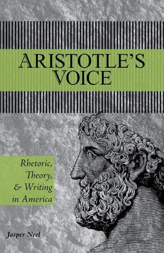 Aristotle's Voice: Rhetoric, Theory, and Writing in America (Paperback)