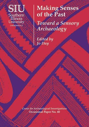 Making Senses of the Past: Toward a Sensory Archaeology (Paperback)