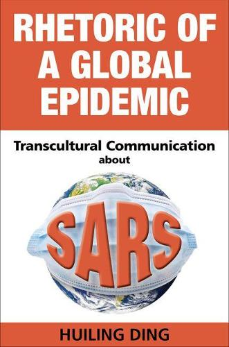 Rhetoric of a Global Epidemic: Transcultural Communication about SARS (Paperback)