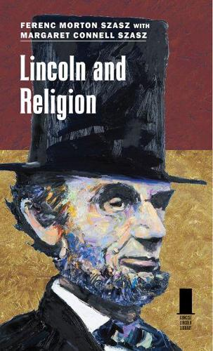 Lincoln and Religion - Concise Lincoln Library (Hardback)