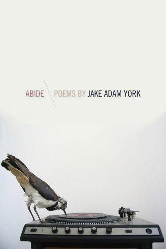 Abide: Poems by Jake Adam York - Crab Orchard Series in Poetry-Editor's Selection (Paperback)