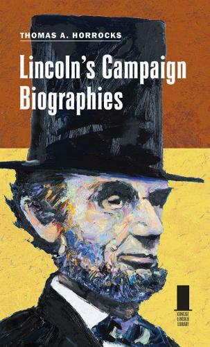 Lincoln's Campaign Biographies - Concise Lincoln Library (Hardback)