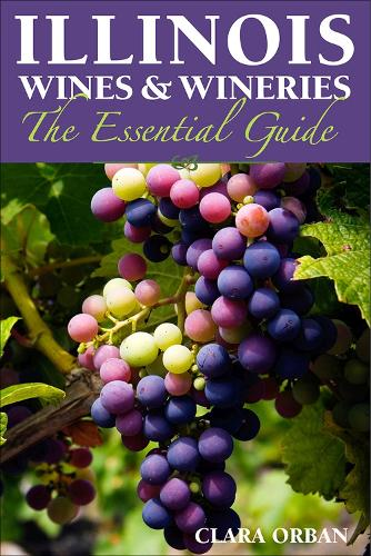 Illinois Wines and Wineries: The Essential Guide (Paperback)