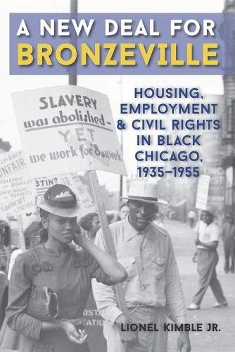 A New Deal for Bronzeville: Housing, Employment, and Civil Rights in Black Chicago, 1935-1955 (Paperback)
