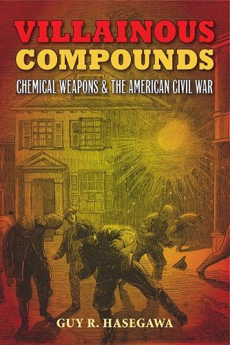 Villainous Compounds: Chemical Weapons and the American Civil War (Paperback)