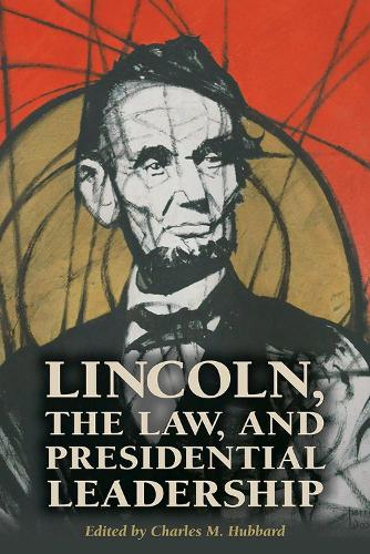 Lincoln, the Law, and Presidential Leadership (Paperback)