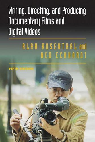 Writing, Directing, and Producing Documentary Films and Digital Videos: Fifth Edition (Paperback)