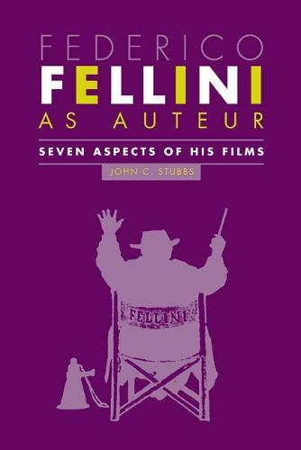 Federico Fellini as Auteur: Seven Aspects of His Films (Hardback)
