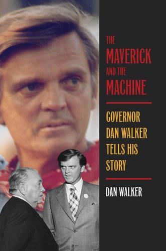 The Maverick and the Machine: Governor Dan Walker Tells His Story (Hardback)