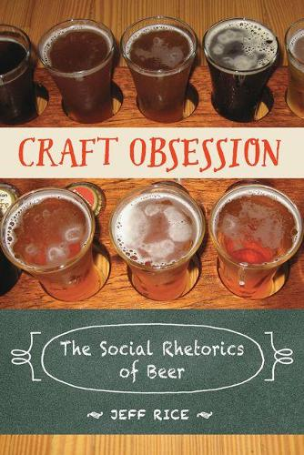 Craft Obsession: The Social Rhetorics of Beer (Paperback)