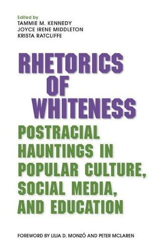 Rhetorics of Whiteness: Postracial Hauntings in Popular Culture, Social Media, and Education (Paperback)