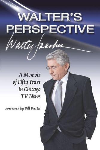 Walter's Perspective: A Memoir of Fifty Years in Chicago TV News (Paperback)