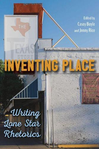Inventing Place: Writing Lone Star Rhetorics (Paperback)