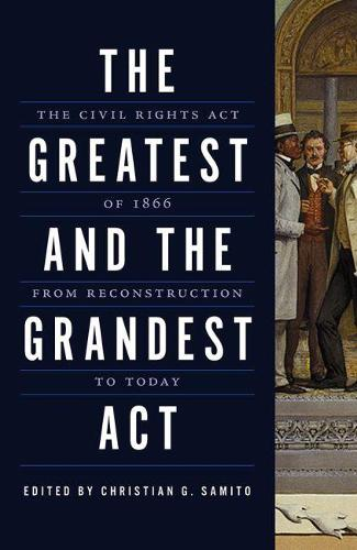 The Greatest and the Grandest Act: The Civil Rights Act of 1866 from Reconstruction to Today (Paperback)