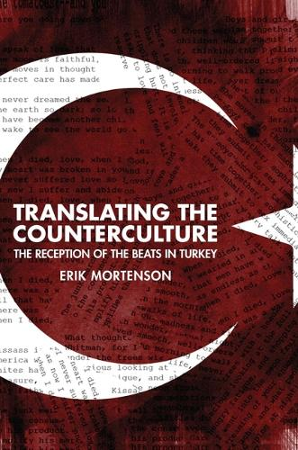 Translating the Counterculture: The Reception of the Beats in Turkey (Paperback)
