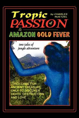 """Tropic of Passion"" & ""Amazon Gold Fever"" (Paperback)"
