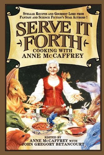 Serve it Forth: Cooking with Anne McCaffrey (Paperback)