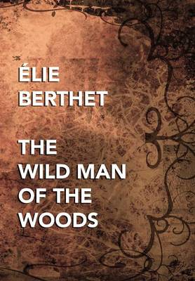 The Wild Man of the Woods (Hardback)