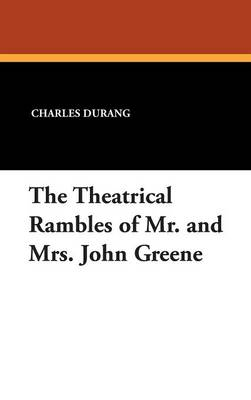 The Theatrical Rambles of Mr. and Mrs. John Greene (Hardback)