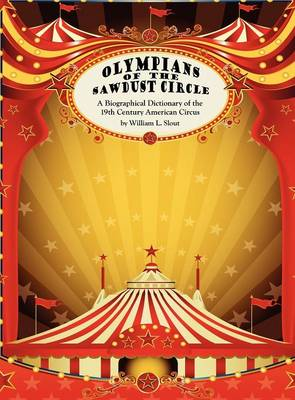 Olympians of the Sawdust Circle: A Biographical Dictionary of the Nineteenth Century American Circus (Hardback)
