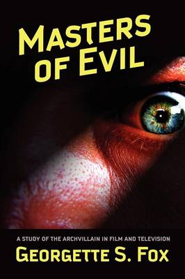 Masters of Evil: Viewer's Guide to Cinematic Archvillians - Malcolm Hulke Studies in Cinema & Television. v. 2.  (Paperback)