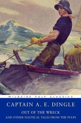 Pulp Classics: Out of the Wreck and Other Nautical Tales from the Pulps (Paperback)