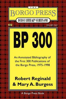 Bp 300: An Annotated Bibliography of the Publications of The Borgo Press, 1976-1998 (Paperback)