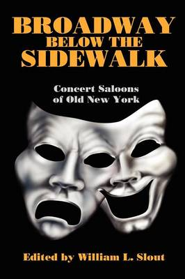 Broadway Below the Sidewalk: Concert Saloons of Old New York (Paperback)
